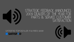 STRATEGIC FEEDBACK ANNOUNCES 2009 DEALERS OF THE YEAR FOR PARTS & SERVICE CUSTOMER SATISFACTION