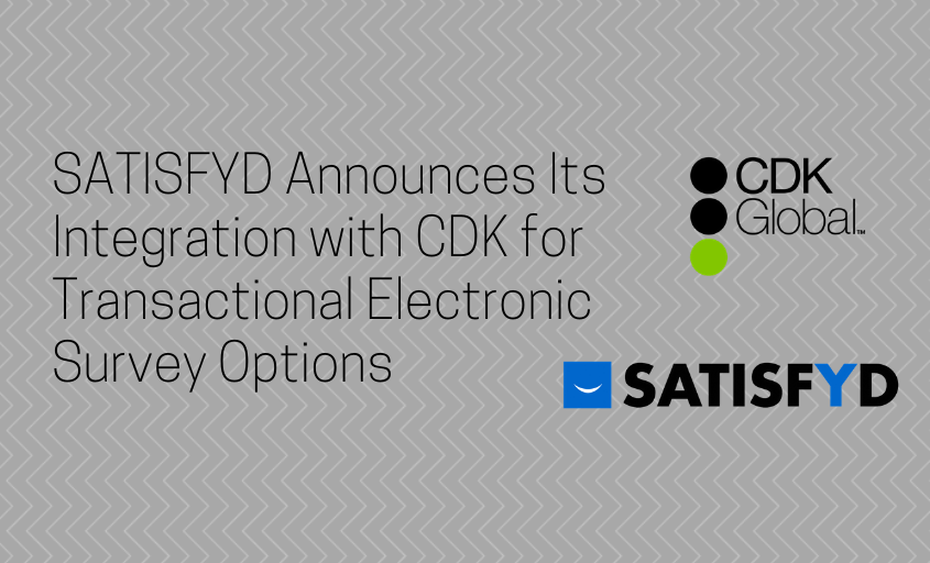 SATISFYD Announces Its Integration with CDK for Transactional Electronic Survey Options